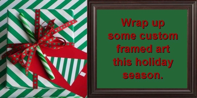 Custom framing is a great holiday gift.