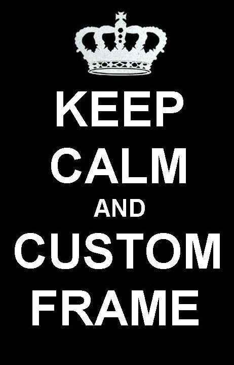 Keep calm and custom frame offer
